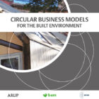 Circular Business Models for the Built Environment: research report by Arup & BAM