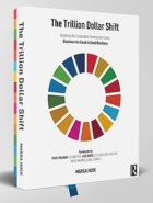 The Trillion Dollar Shift Achieving the Sustainable Development Goals; Business for Good is Good Business