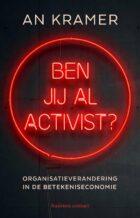 Ben jij al activist? Nieuw boek over organisatieverandering in de betekeniseconomie